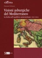 Visioni asburgiche del Mediterraneo. La Sicilia nell'equilibrio metternichiano (1812-1824) - Schininà Giovanni