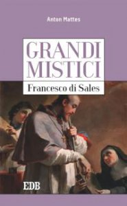 Copertina di 'Grandi mistici. Francesco di Sales'
