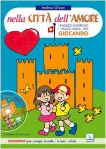 Copertina di 'Nella città dell'amore. Con cd musicale. Bambini e ragazzi scoprono i valori della vita giocando. Sussidio per campi scuola'