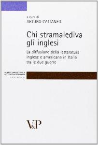 Copertina di 'Chi stramalediva gli inglesi. La diffusione della letteratura inglese e americana in Italia tra le due guerre'