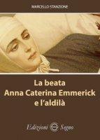 La beata Anna Caterina Emmerick e l'aldilà - Stanzione Marcello