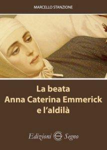 Copertina di 'La beata Anna Caterina Emmerick e l'aldilà'