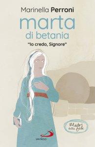 Copertina di 'Marta di Betania. «Io credo, Signore»'