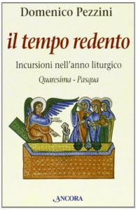 Copertina di 'Il tempo redento. Incursioni nell'anno liturgico (Quaresima-Pasqua)'