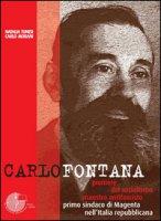 Carlo Fontana. Pioniere del socialismo, maestro antifascista, primo sindaco di Magenta nell'Italia repubblicana - Morani Carlo, Tunesi Natalia