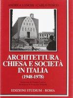 Architettura, Chiesa e società in Italia (1948-1978) - Andrea Longhi , Carlo Tosco