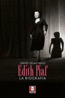Edith Piaf. La biografia - David Lelait-Helo