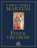 Felice chi crede - Carlo Maria Martini