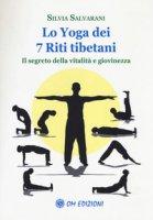 Lo yoga dei 7 riti tibetani. Il segreto della vitalità e giovinezza - Salvarani Silvia