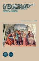 La storia di Angelica Montanini. Un topos della novellistica nel Rinascimento senese - Marchi Monica