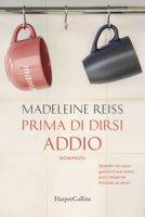 Prima di dirsi addio - Reiss Madeleine