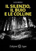Il silenzio, il buio e le colline - Luca Bidoli
