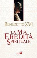 La mia eredità spirituale - Benedetto XVI