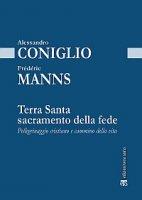 Terra Santa sacramento della fede - Frédéric Manns, Alessandro Coniglio