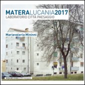 Matera Lucania 2017. Laboratorio città paesaggio - Mininni M. Valeria