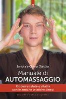 Manuale di automassaggio. Ritrovare salute e vitalità con le antiche tecniche cinesi - Stettler Olivier, Stettler Sandra