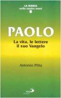 Paolo. La vita, le lettere, il suo vangelo - Pitta Antonio