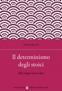 Copertina di 'Il determinismo degli stoici. Alle origini di un'idea'