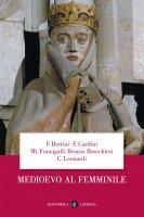 Medioevo al femminile - Claudio Leonardi, Ferruccio Bertini, Franco Cardini, Mariateresa Fumagalli Beonio Brocchieri