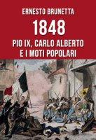1848. Pio IX, Carlo Alberto e i moti popolari - Brunetta Ernesto