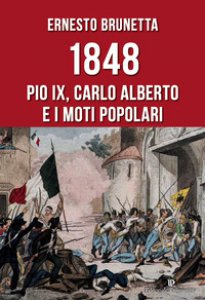 Copertina di '1848. Pio IX, Carlo Alberto e i moti popolari'
