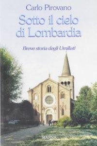Copertina di 'Sotto il cielo di Lombardia. Breve storia degli Umiliati'