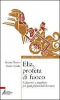 Elia, profeta di fuoco - Serena Noceti, Nadia Toschi