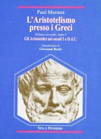 L'aristotelismo presso i greci [vol_2.1] / Gli aristotelici nei secoli I e II d. C. - Moraux Paul