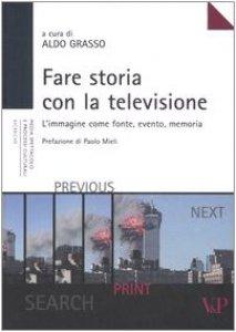 Copertina di 'Fare storia con la televisione. L'immagine come fonte, evento, ,memoria'