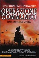 Operazione Commando. L'incredibile vita del giornalista diventato soldato - Stewart Stephen Paul