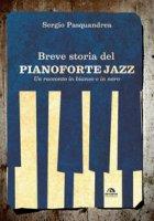 Breve storia del pianoforte jazz. Un racconto in bianco e nero - Pasquandrea Sergio