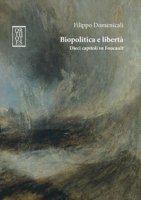 Biopolitica e libertà. Dieci capitoli su Foucault - Domenicali Filippo