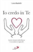 Io credo in te. - Luca Badetti