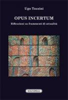 Opus incertum - Ugo Tozzini