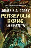 Persepolis rising. La rinascita - Corey James S. A.