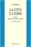 La città e l'uomo. Saggi su Aristotele, Platone e Tucidide - Strauss Leo