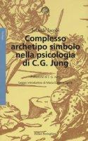 Complesso, archetipo, simbolo nella psicologia di C. G. Jung - Jacobi Jolande
