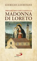 Preghiamo con i santi la Madonna di Loreto