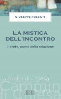 La mistica dell'incontro - Giuseppe Fossati