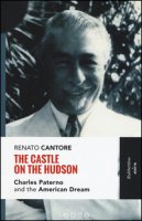 The castle on the Hudson. Charles Paterno and the american dream - Cantore Renato