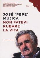 Non fatevi rubare la vita - Mujica José Pepe