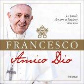 Amico Dio - Francesco (Jorge Mario Bergoglio)