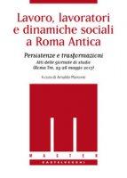 Lavoro, lavoratori e dinamiche sociali a Roma antica. Persistenze e trasformazioni. Atti delle Giornate di studio (Roma Tre, 25-26 maggio 2017)