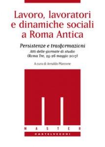 Copertina di 'Lavoro, lavoratori e dinamiche sociali a Roma antica. Persistenze e trasformazioni. Atti delle Giornate di studio (Roma Tre, 25-26 maggio 2017)'