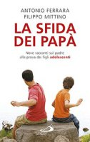 La sfida dei papà - Antonio Ferrara, Filippo Mittino