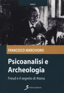 Copertina di 'Psicoanalisi e archeologia. Freud e il segreto di Atena'