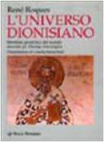L'universo dionisiano. Struttura gerarchica del mondo secondo ps. Dionigi Areopagita - Roques René