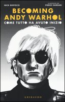 Becoming Andy Warhol. Come tutto ha avuto inizio - Bertozzi Nick