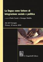 La lingua come fattore di integrazione sociale e politica - Maria Cristina Grisolia, Andrea Cardone, Elisa Cavasino