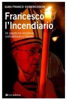 Francesco l'incendiario - Gian Franco Svidercoschi